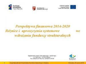 Perspektywa finansowa 2014 2020 Rnice i uproszczenia systemowe