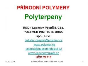 PRODN POLYMERY Polyterpeny RNDr Ladislav Pospil CSc POLYMER