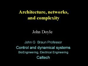 Architecture networks and complexity John Doyle John G