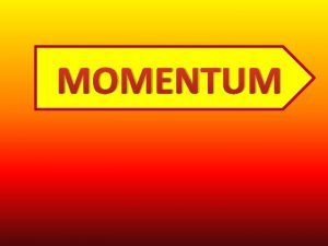 MOMENTUM What is Momentum Momentum may be defined