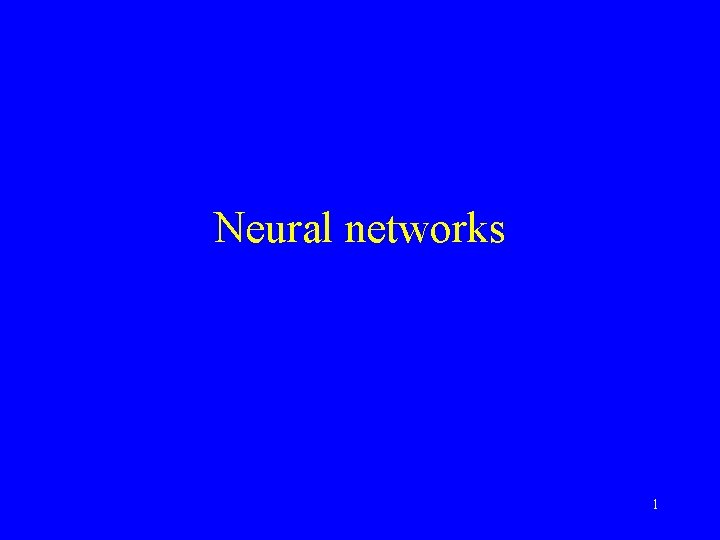 Neural networks 1 Neural networks Neural networks are