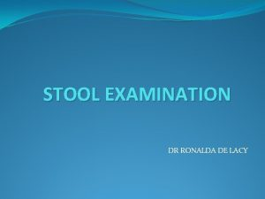 STOOL EXAMINATION DR RONALDA DE LACY WHY IS