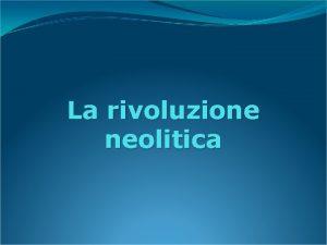 La rivoluzione neolitica Le date della preistoria 4