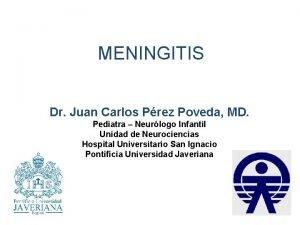 MENINGITIS Dr Juan Carlos Prez Poveda MD Pediatra