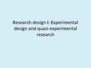 Research design I Experimental design and quasiexperimental research