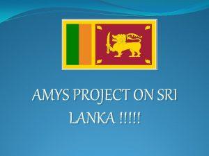 AMYS PROJECT ON SRI LANKA introduction Sri Lanka
