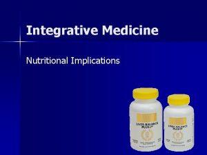 Integrative Medicine Nutritional Implications Complementary and alternative medicine