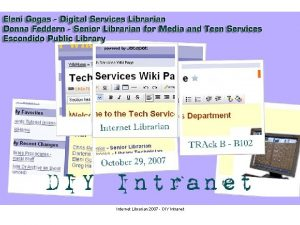 Internet Librarian 2007 DIY Intranet About our Library