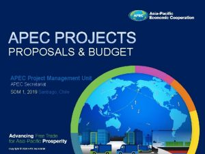 PROPOSALS BUDGET APEC Project Management Unit APEC Secretariat