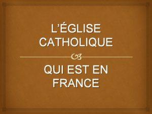 LGLISE CATHOLIQUE QUI EST EN FRANCE Portrait Un