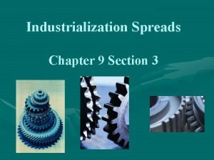 Industrialization Spreads Chapter 9 Section 3 Industrialization spreads