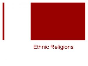 Ethnic Religions Hinduism Largest Ethnic religion 900 million