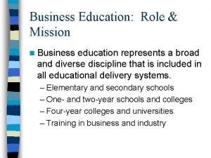 Business Education Role Mission n Business education represents