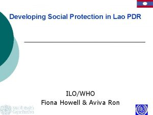 Developing Social Protection in Lao PDR ILOWHO Fiona