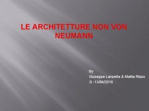 LE ARCHITETTURE NON VON NEUMANN By Giuseppe Lanzetta