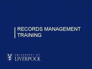 RECORDS MANAGEMENT TRAINING WHAT HAS RECORDS MANAGEMENT GOT