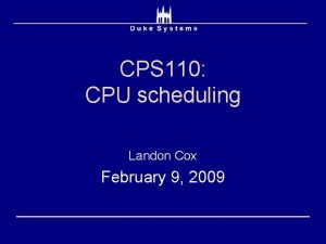 CPS 110 CPU scheduling Landon Cox February 9