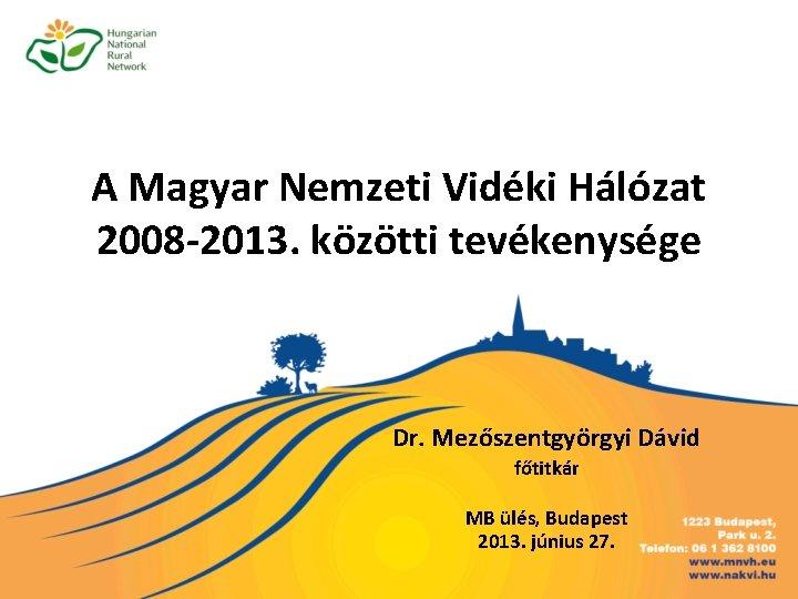 A Magyar Nemzeti Vidki Hlzat 2008 2013 kztti