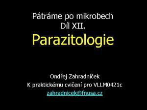 Ptrme po mikrobech Dl XII Parazitologie Ondej Zahradnek