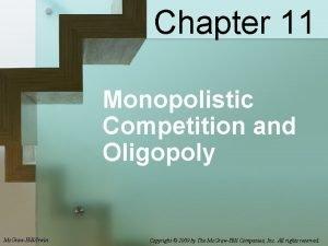 Chapter 11 Monopolistic Competition and Oligopoly Mc GrawHillIrwin
