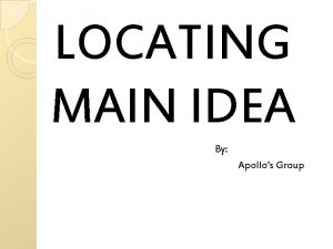 LOCATING MAIN IDEA By Apollos Group TEXT 1