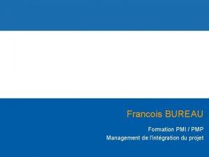 Francois BUREAU Formation PMI PMP Management de lintgration