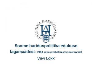 Soome hariduspoliitika edukuse tagamaadest PISA rahvusvahelisest konverentsist Viivi