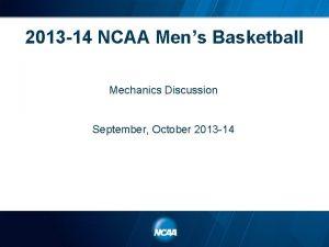 2013 14 NCAA Mens Basketball Mechanics Discussion September