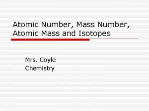 Atomic Number Mass Number Atomic Mass and Isotopes
