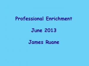 Professional Enrichment June 2013 James Ruane St Barnabas