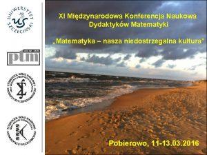 XI Midzynarodowa Konferencja Naukowa Dydaktykw Matematyki Matematyka nasza
