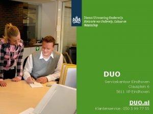 DUO Servicekantoor Eindhoven Clausplein 6 5611 XP Eindhoven