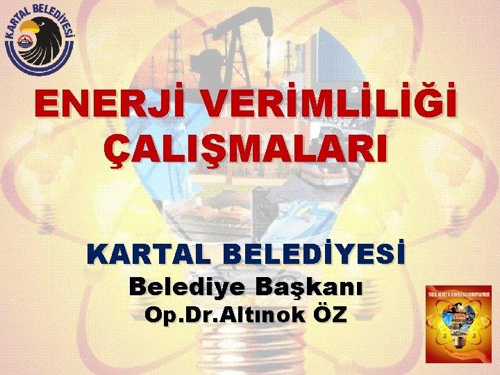 ENERJ VERMLL ALIMALARI KARTAL BELEDYES Belediye Bakan Op