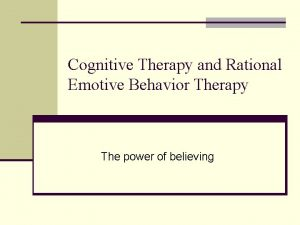 Cognitive Therapy and Rational Emotive Behavior Therapy The