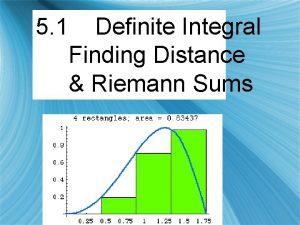 5 1 Definite Integral Finding Distance Riemann Sums
