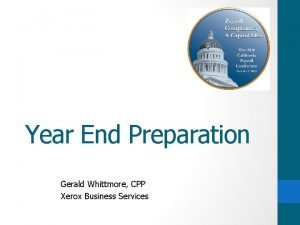 Year End Preparation Gerald Whittmore CPP Xerox Business