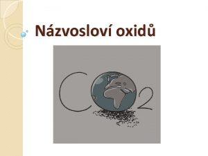Nzvoslov oxid Nzvoslov oxid Obecn charakteristika Obecn vzorec