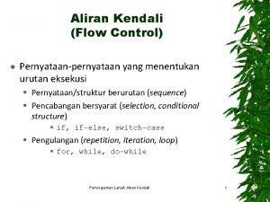 Aliran Kendali Flow Control Pernyataanpernyataan yang menentukan urutan
