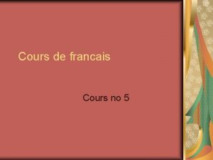 Cours de francais Cours no 5 Le temps