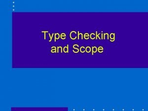 Type Checking and Scope Type Checking Type checking