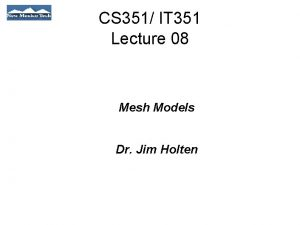 CS 351 IT 351 Lecture 08 Mesh Models