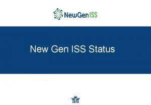 New Gen ISS Status New Gen ISS Project