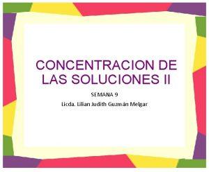CONCENTRACION DE LAS SOLUCIONES II SEMANA 9 Licda