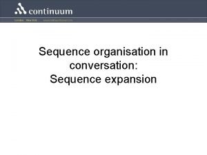 Sequence organisation in conversation Sequence expansion Sequence expansion