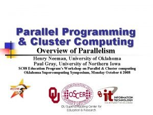 Parallel Programming Cluster Computing Overview of Parallelism Henry