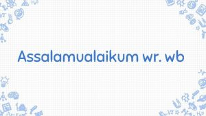 Assalamualaikum wr wb Nama NIM Prodi Esa Nurftri