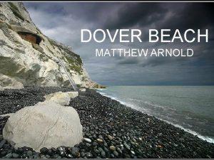 DOVER BEACH MATTHEW ARNOLD INTRODUCTION Mathew Arnold 1822