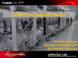 CEBAF Accelerator Status Arne Freyberger Operations Department Accelerator