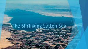 The Shrinking Salton Sea Madison Rasmus GIS in