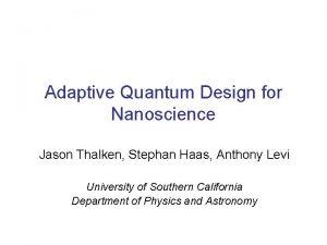 Adaptive Quantum Design for Nanoscience Jason Thalken Stephan